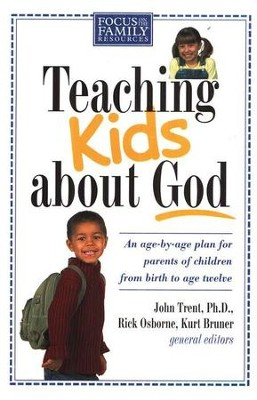 Teaching Kids About God  -     Edited By: John Trent Ph.D., Rick Osborne, Kurt Bruner