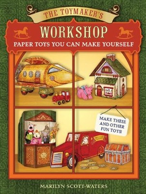 Toymaker's Workshop: Paper Toys You Can Make Yourself  -     By: Marilyn Scott-Waters