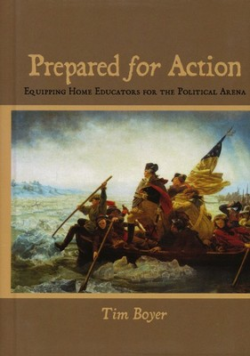 Prepared for Action: Equipping Home Educators for the Political Arena  -     By: Tim Boyer