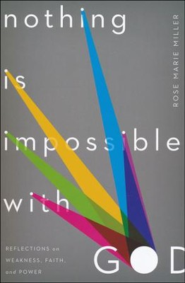 Nothing Is Impossible with God: Reflections on Weakness, Faith, and Power  -     By: Rose Marie Miller
