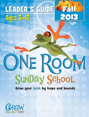 One Room Sunday School Leader Guide Fall 2013: Grow Your Faith by Leaps and Bounds  -