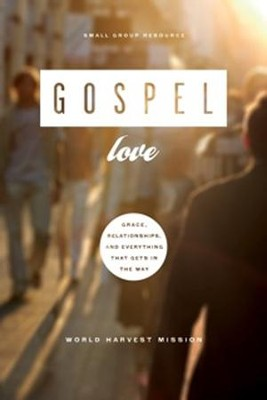 Gospel Love: Grace, Relationships, and Everything that Gets in the Way  -     By: World Harvest Mission