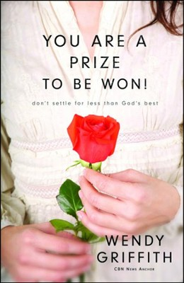 You Are a Prize to Be Won! Don't Settle for Less Than God's Best  -     By: Wendy Griffith