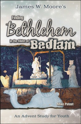 Finding Bethlehem in the Midst of Bedlam Youth Study: An Advent Study  -     By: James W. Moore