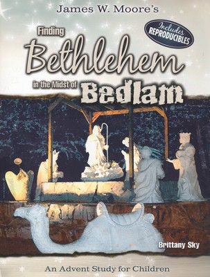 Finding Bethlehem in the Midst of Bedlam Children's Study: An Advent Study  -     By: James W. Moore, Brittany Stanley Sky