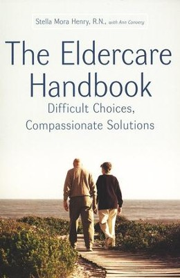 The Eldercare Handbook: Difficult Choices, Compassionate Solutions  -     By: Stella Mora Henry R.N.