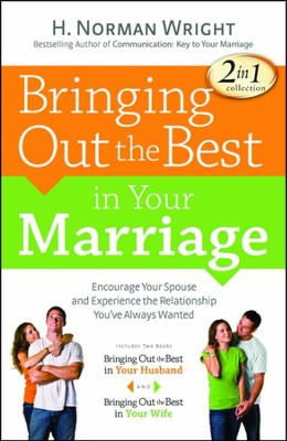 Bringing Out the Best in Your Marriage  -     By: H. Norman Wright