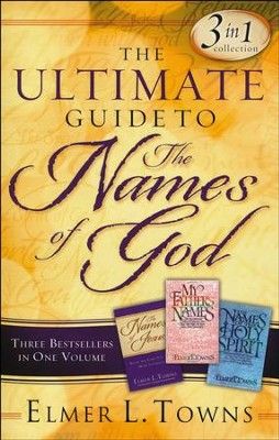 Ultimate Guide to the Names of God  -     By: Elmer L. Towns