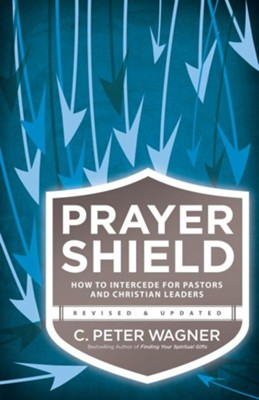 Prayer Shield: How to Intercede for Pastors and Christian Leaders  -     By: C.P. Wagner