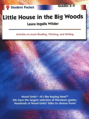 The Little House in the Big Woods, Novel Units Student Packet, 3-4   -     By: Laura Ingalls Wilder