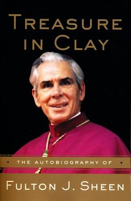Treasure in Clay: The Autobiography of Fulton J. Sheen, Comp & Unabrdgd   -     By: Fulton J. Sheen