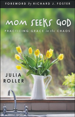 Mom Seeks God: Finding Grace in the Chaos  -     By: Julia L. Roller
