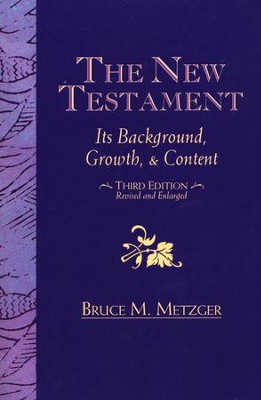 The New Testament: Its Background Growth and Content 3rd Edition  -     By: Bruce M. Metzger