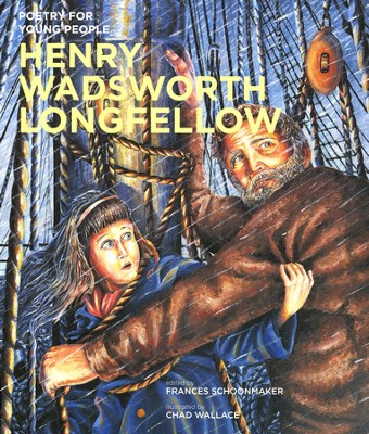 Henry Wadsworth Longfellow  -     Edited By: Frances Schoonmaker     By: Henry Wadsworth Longfellow     Illustrated By: Chad Wallace