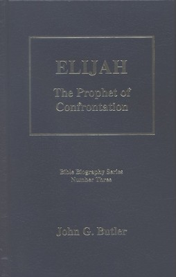 Elijah: The Prophet of Confrontation, Bible Biography Series Volume 3  -     By: John G. Butler