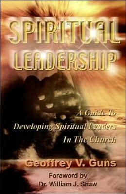 Spiritual Leadership  -     By: Geoffrey V. Guns