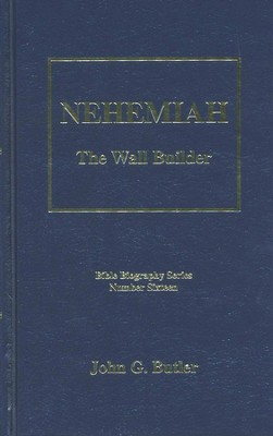 Nehemiah: The Wall Builder, Bible Biography Series  Volume 16  -     By: John G. Butler