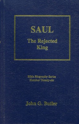 Saul, The Rejected King  -     By: John G. Butler