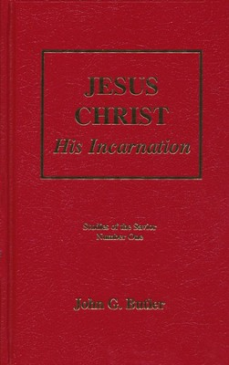 Jesus Christ: His Incarnation, Studies of the Savior Series Number One   -     By: John G. Butler