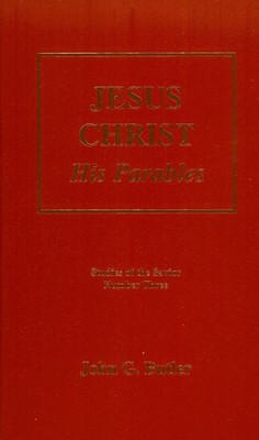 Jesus Christ, His Parables  -     By: John G. Butler