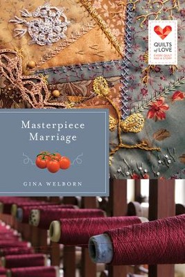 Masterpiece Marriage, Quilts of Love Series #24   -     By: Gina Welborn