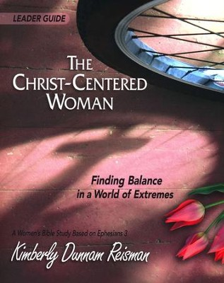 The Christ-Centered Woman: Finding Balance in a World of Extremes - Leader Guide  -     By: Kimberly Dunnam Reisman