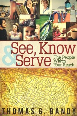 See, Know & Serve the People Within Your Reach  -     By: Thomas G. Bandy