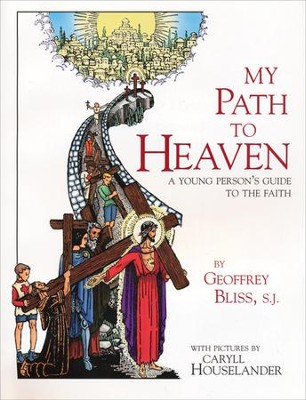 My Path to Heaven: A Young Person's Guide to the Faith  -     By: Geoffrey Bliss