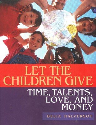Let the Children Give: Time, Talents, Love, and Money  -     By: Delia Halverson