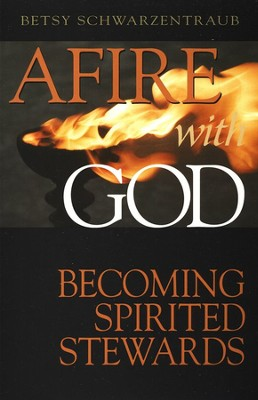 Afire with God: Becoming Spirited Stewards  -     By: Betsy Schwarzentraub