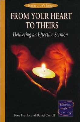 From Your Heart to Theirs: Delivering an Effective Sermon - Leader's Guide  -     By: Tony Franks, David Carroll