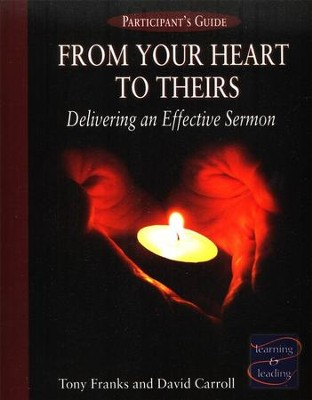 From Your Heart to Theirs: Delivering an Effective Sermon - Participant's Book  -     By: Tony Franks, David Carroll