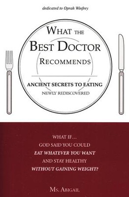 What The Best Doctor Recommends: Ancient Secrets To Eating Newly Rediscovered   -     By: Ms. Abigail
