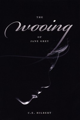The Wooing of Jane Grey  -     By: C.E. Hilbert