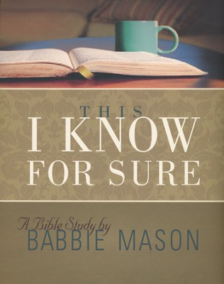 This I Know For Sure: Taking God at His Word - Leader Kit  -     By: Babbie Mason