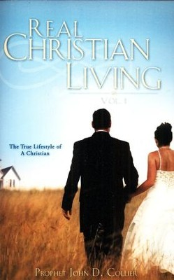 Real Christian Living Vol. 1: The True Lifestyle Of A Christian  -     By: John D. Collier