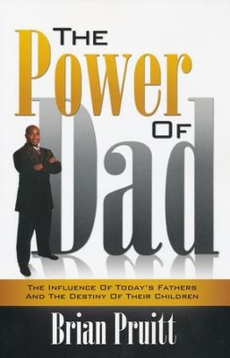 The Power Of Dad: The Influence Of Today??S Fathers And The Destiny Of Their Children  -     By: Brian Pruitt