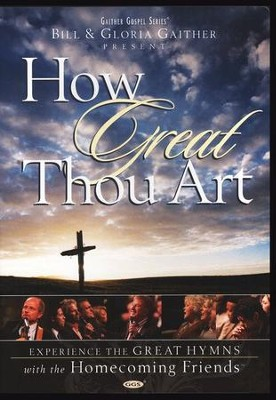 How Great Thou Art, DVD   -     By: Bill Gaither, Gloria Gaither, Homecoming Friends