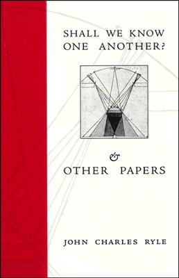 Shall We Know One Another? & Other Papers    -     By: J.C. Ryle