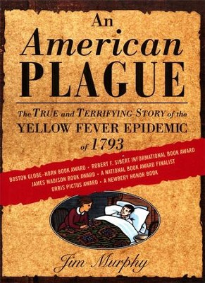 An American Plague: The True and Terrifying Story of  the Yellow Fever Epidemic of 1793  -     By: Jim Murphy