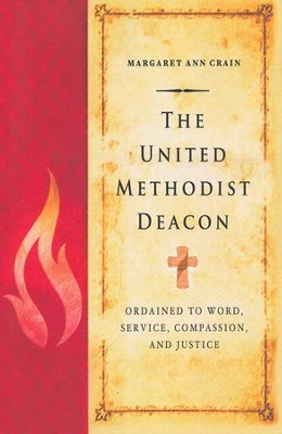 The United Methodist Deacon: Ordained to Word, Service, Compassion, and Justice  -     By: Margaret Ann Crain