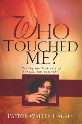 Who Touched Me?: Healing The Wounds Of Sexual Brokenness  -     By: Walter Harvey