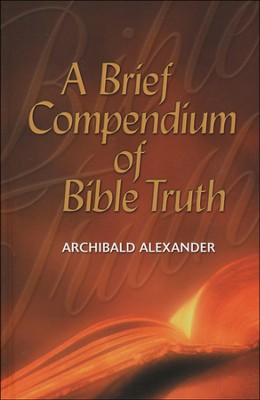 Brief Compendium of Bible Truth  -     By: Archibald Alexander
