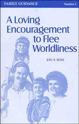 Loving Encouragement to Flee Worldliness  -     By: Joel Beeke