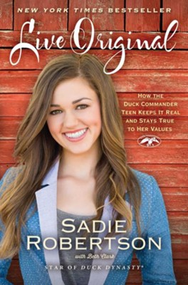Live Original: How the Duck Commander Teen Keeps It Real and Stays True To Her Values  -     By: Sadie Robertson, Beth Clark
