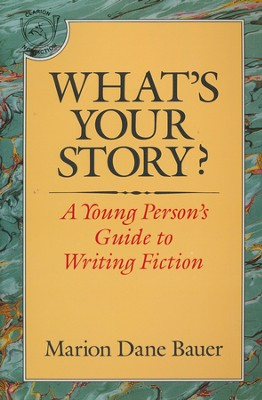 What's Your Story?: A Young Person's Guide to Writing Fiction  -     By: Marion Dane Bauer