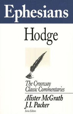 Ephesians, The Crossway Classic Commentaries  -     By: Charles Hodge