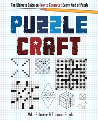 Puzzle Craft: The Ultimate Guide on How to Construct Every Kind of Puzzle  -     By: Mike Selinker, Thomas Snyder