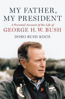 My Father, My President: A Personal Account of the Life of George H. W. Bush - eBook  -     By: Doro Bush Koch