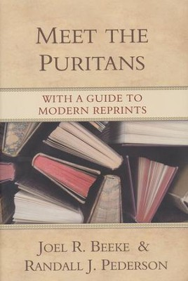 Meet the Puritans: With a Guide to Modern Reprints   -     By: Joel R. Beeke, Randall J. Pederson